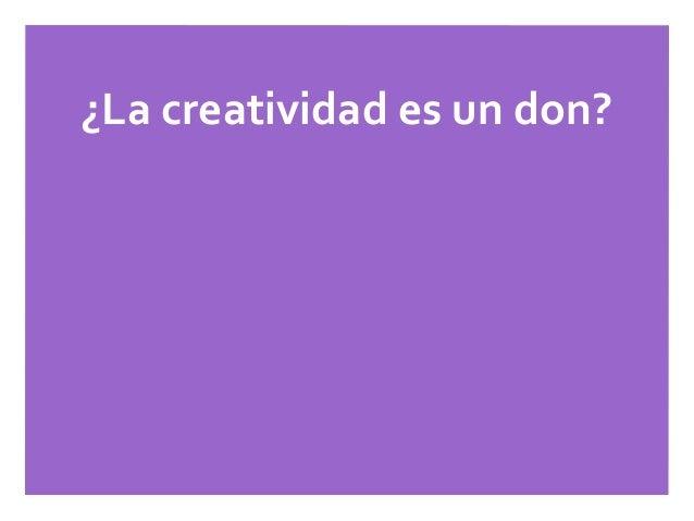 ¿La creatividad es un don?¿Todos somos creativos?