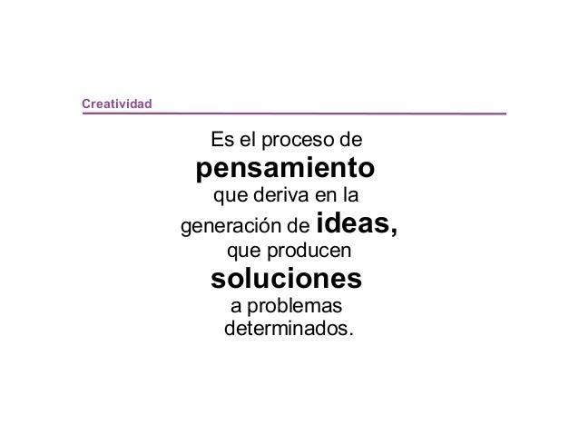 Creatividad                Es el proceso de               pensamiento                 que deriva en la              genera...