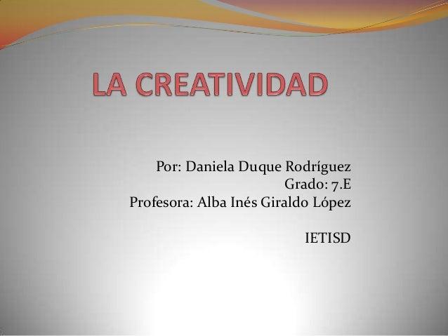 Por: Daniela Duque RodríguezGrado: 7.EProfesora: Alba Inés Giraldo LópezIETISD