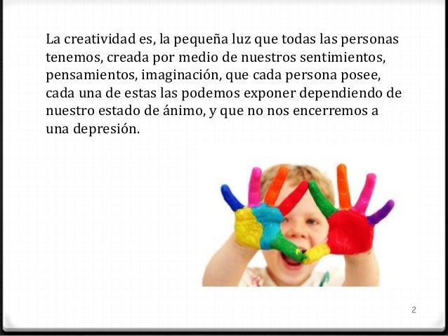 3 ¿Qué suelen tener en común las personas creativas? •Confianza en sí mismo •Valor •Flexibilidad •Alta capacidad de asocia...