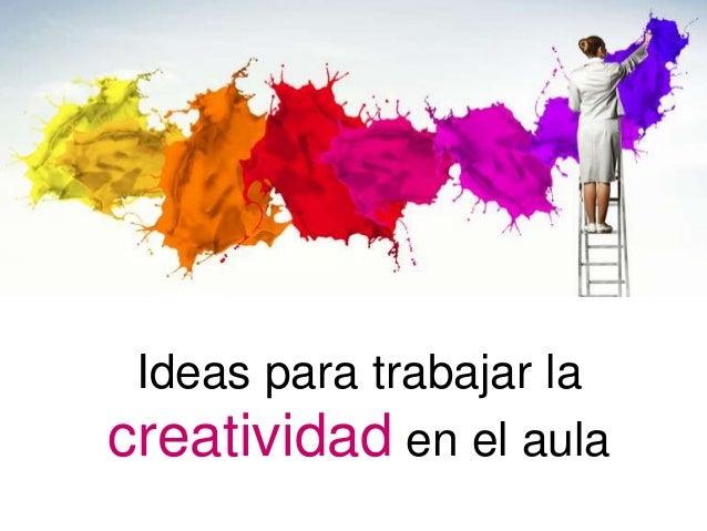 Ideas para trabajar la creatividad en el aula