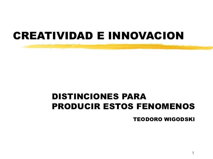 CREATIVIDAD E INNOVACION DISTINCIONES PARA PRODUCIR ESTOS FENOMENOS   TEODORO WIGODSKI
