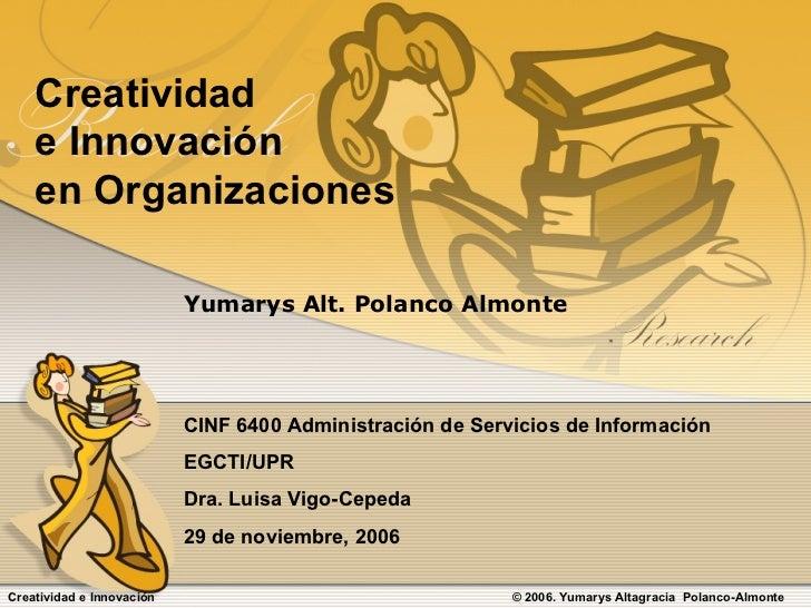 Creatividad  e Innovación en Organizaciones Yumarys Alt. Polanco Almonte CINF 6400 Administración de Servicios de Informac...