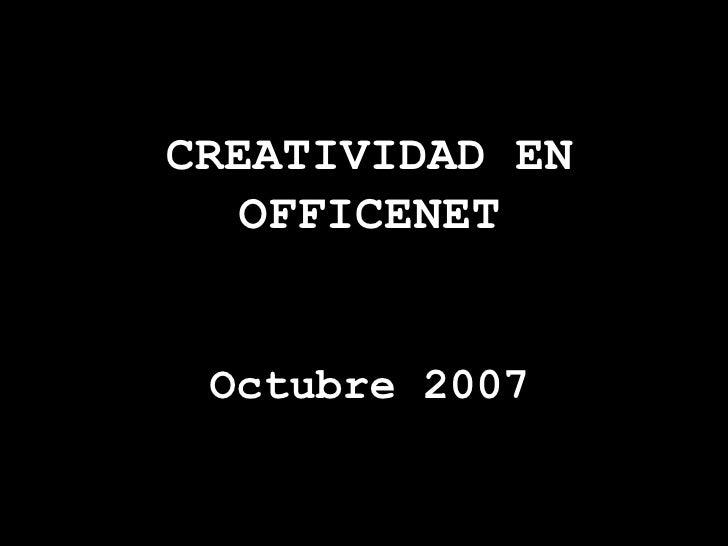 CREATIVIDAD EN OFFICENET Octubre 2007