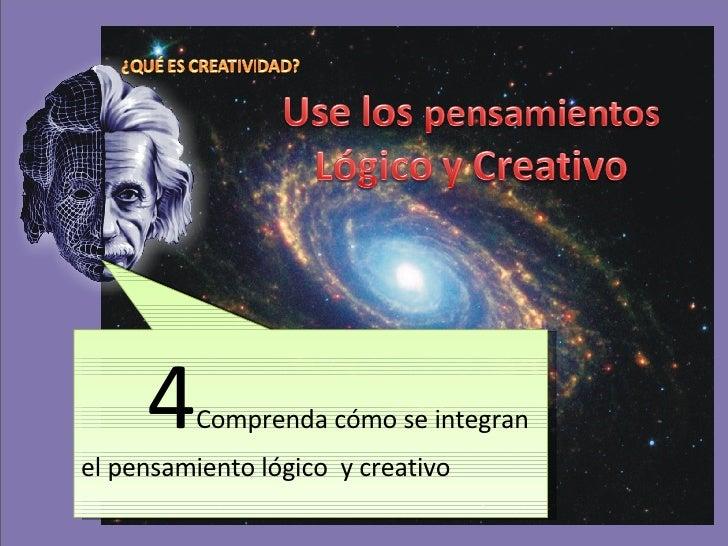 4 Comprenda cómo se integran el pensamiento lógico  y creativo