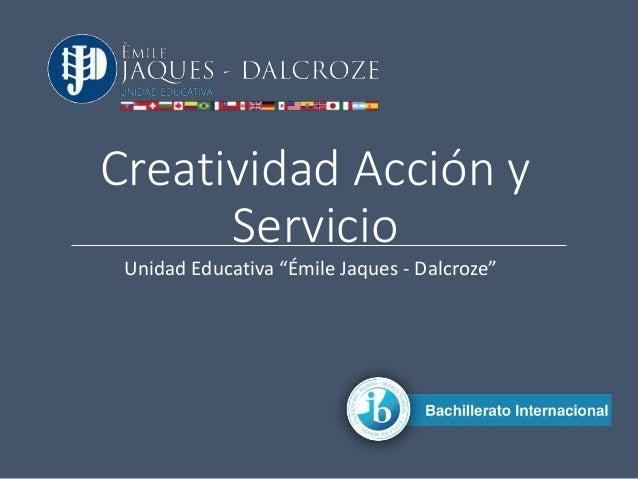 """Creatividad Acción y Servicio Unidad Educativa """"Émile Jaques - Dalcroze"""""""