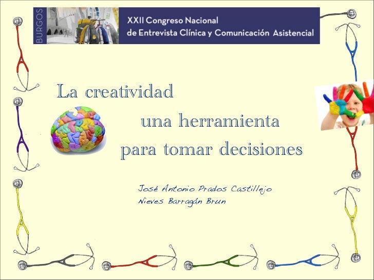 La creatividad           una herramienta       para tomar decisiones         José Antonio Prados Castillejo         Nieves...