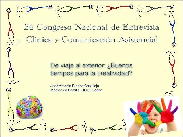 24 Congreso Nacional de Entrevista Clínica y Comunicación Asistencial De viaje al exterior: ¿Buenos tiempos para la creati...