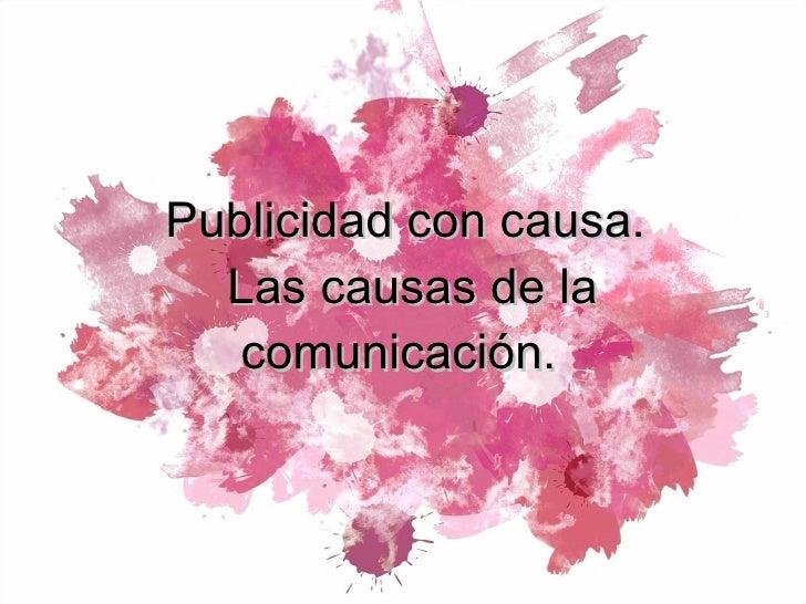 Publicidad con causa.  Las causas de la comunicación.