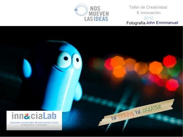 Taller de Creatividad      E innovación          2012Fotografía John Enmmanuel