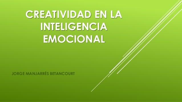 CREATIVIDAD EN LA INTELIGENCIA EMOCIONAL JORGE MANJARRÉS BETANCOURT