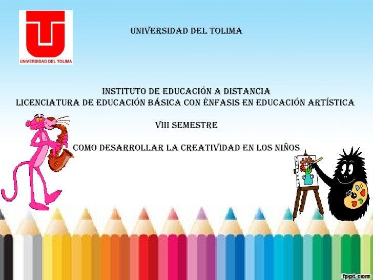 Universidad del Tolima                 insTiTUTo de edUcación a disTancialicenciaTUra de edUcación básica con énfasis en e...