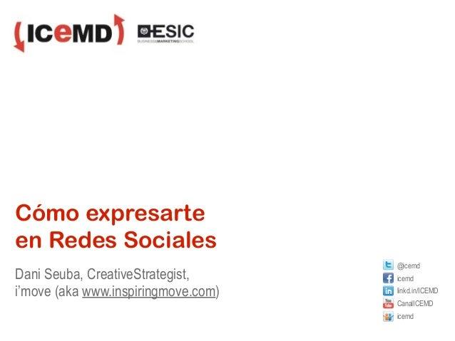 Cómo expresarteen Redes Sociales                                     @icemdDani Seuba, CreativeStrategist,      icemdi'mov...