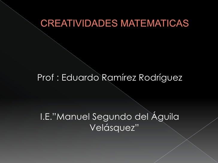 "Prof : Eduardo Ramírez Rodríguez    I.E.""Manuel Segundo del Águila            Velásquez"""