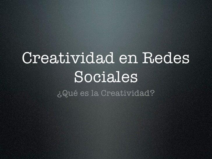 Creatividad en Redes       Sociales     ¿Qué es la Creatividad?
