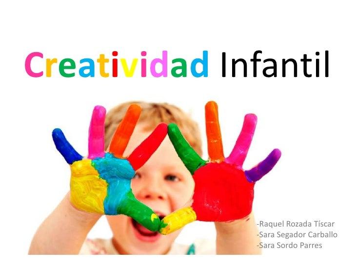 Creatividad Infantil               -Raquel Rozada Tíscar               -Sara Segador Carballo               -Sara Sordo Pa...