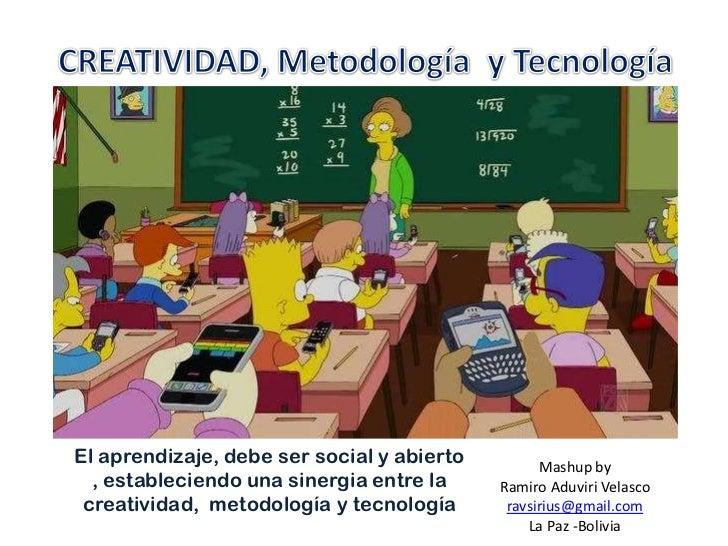 El aprendizaje, debe ser social y abierto         Mashup by  , estableciendo una sinergia entre la     Ramiro Aduviri Vela...
