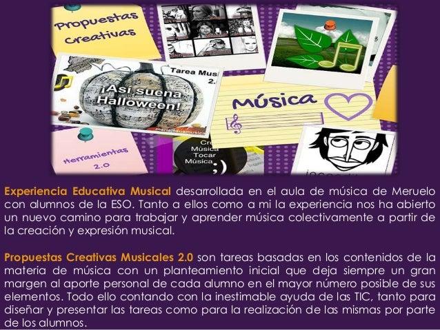 Propuestas Musicales Creativas 2.0 • Potenciar en el alumno habilidades creativas, la  capacidad de decisión, la actitud c...