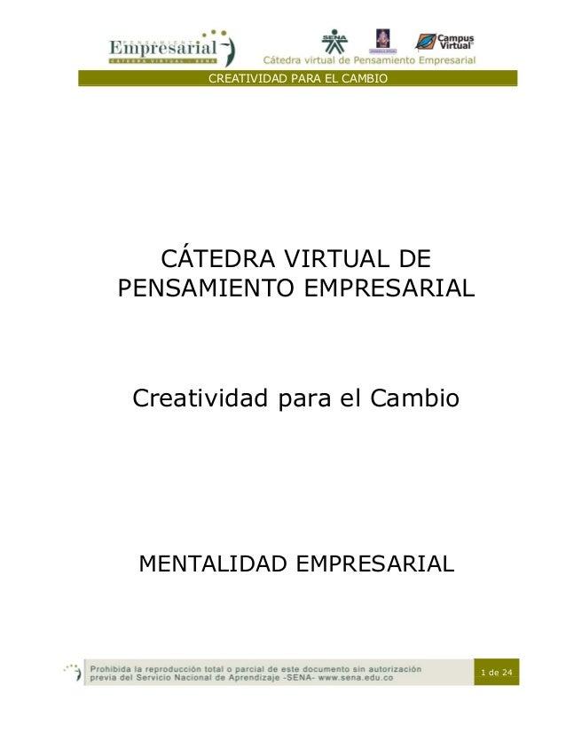 CREATIVIDAD PARA EL CAMBIO 1 de 24 CÁTEDRA VIRTUAL DE PENSAMIENTO EMPRESARIAL Creatividad para el Cambio MENTALIDAD EMPRES...