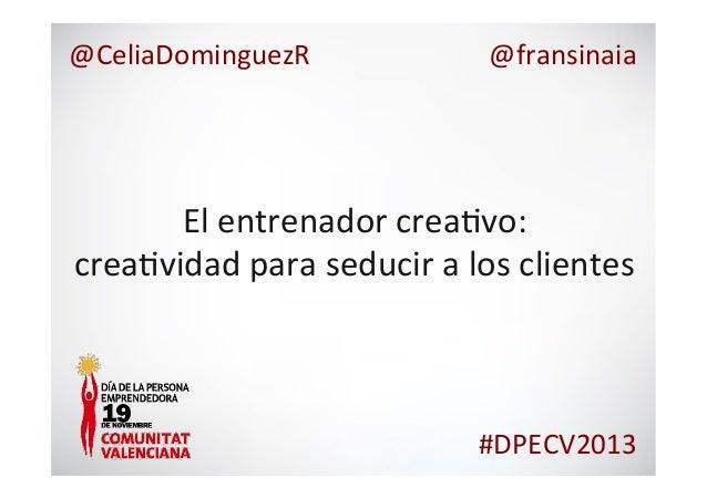@CeliaDominguezR    @fransinaia    El  entrenador  crea7vo:     crea7vidad  para  seducir  a  los  c...