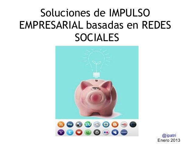 Soluciones de IMPULSOEMPRESARIAL basadas en REDES          SOCIALES                           @ipatri                     ...