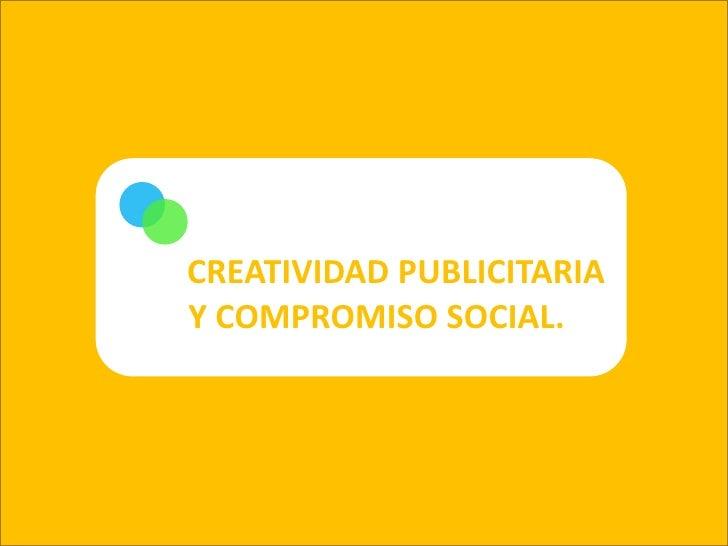 CREATIVIDAD PUBLICITARIA <br />         Y COMPROMISO SOCIAL.<br />