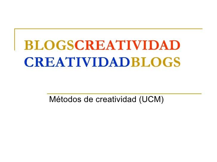 BLOGS CREATIVIDAD CREATIVIDAD BLOGS Métodos de creatividad (UCM)