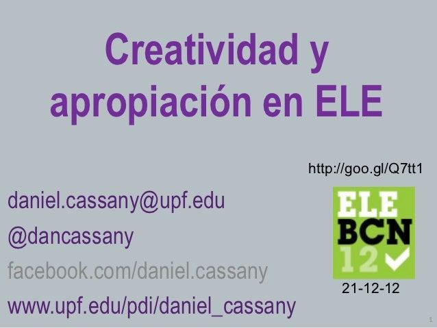 Creatividad y    apropiación en ELE                                 http://goo.gl/Q7tt1daniel.cassany@upf.edu@dancassanyfa...