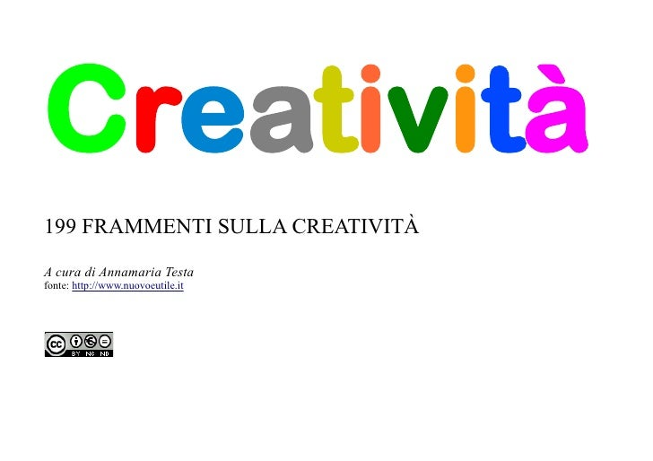 Creatività 199 FRAMMENTI SULLA CREATIVITÀ A cura di Annamaria Testa fonte: http://www.nuovoeutile.it