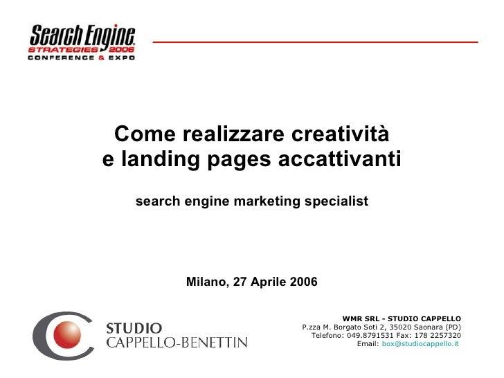 Come realizzare creatività e landing pages accattivanti search engine marketing specialist Milano, 27 Aprile 2006 WMR SRL ...