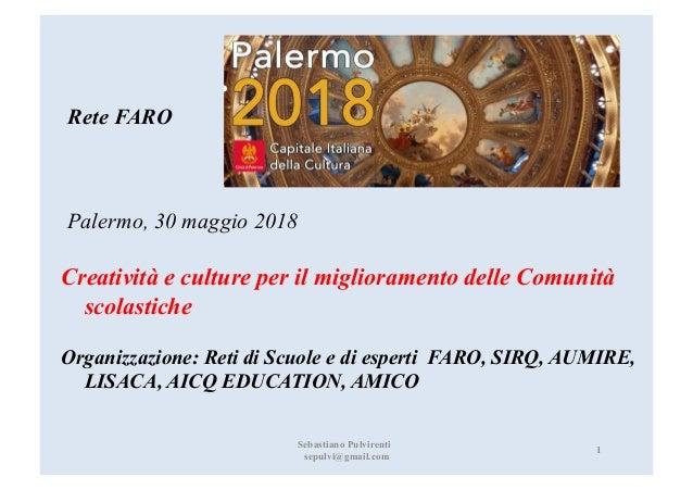 Rete FARO Palermo, 30 maggio 2018 Creatività e culture per il miglioramento delle Comunità scolastiche Organizzazione: Ret...