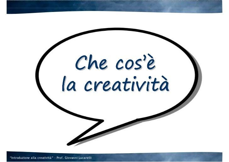 """Che cos'è                                   la creatività""""Introduzione alla creatività"""" - Prof. Giovanni Lucarelli"""