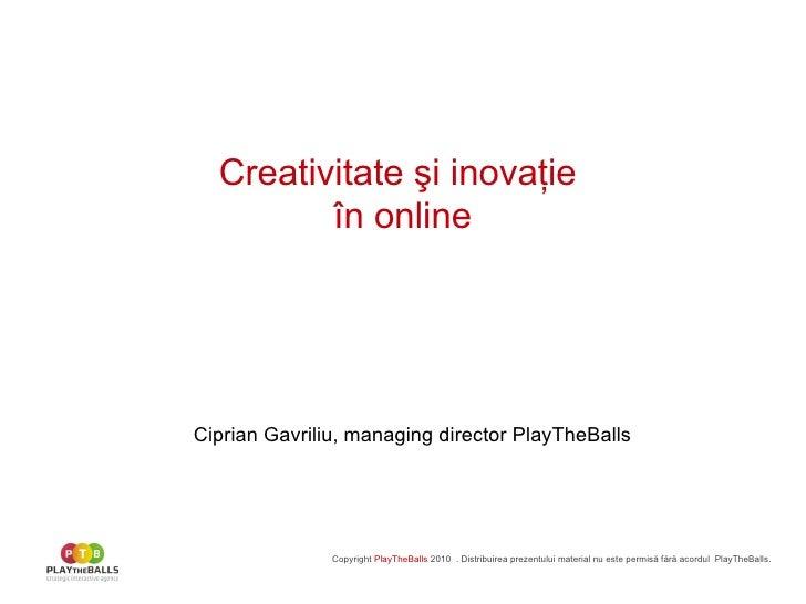 Creativitate  şi inovaţie  în online Copyright  PlayTheBalls   20 10   . Distribuirea prezentului material nu este permis ...