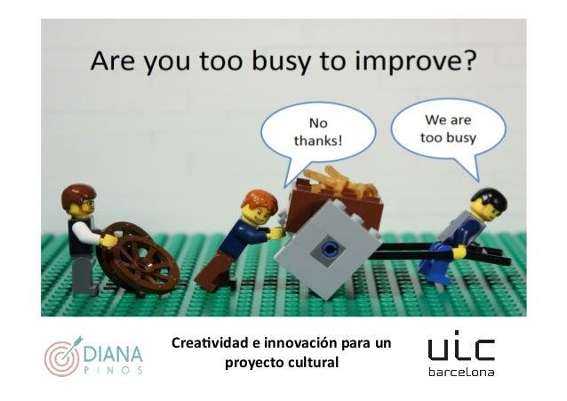 TallerdeCREATIVIDADYPENSAMIENTOLATERAL Crea6vidadeinnovaciónparaun proyectocultural