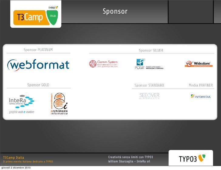 Sponsor T3Camp Italia                                Creatività senza limiti con TYPO3 Il primo evento italiano dedicato a...