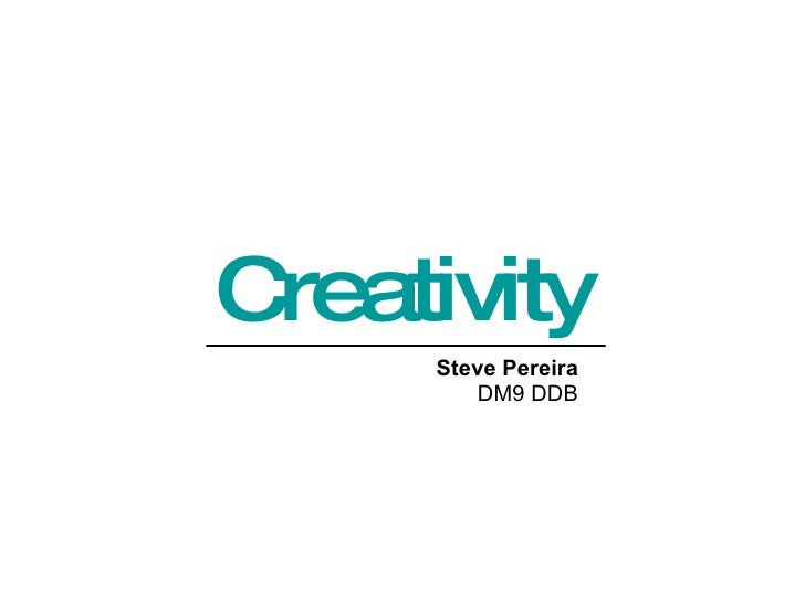 Creativity Steve Pereira  DM9 DDB