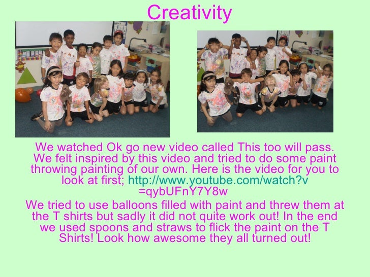 Creativity We watched Ok go new video called This too will pass. We felt inspired by this video and tried to do some paint...
