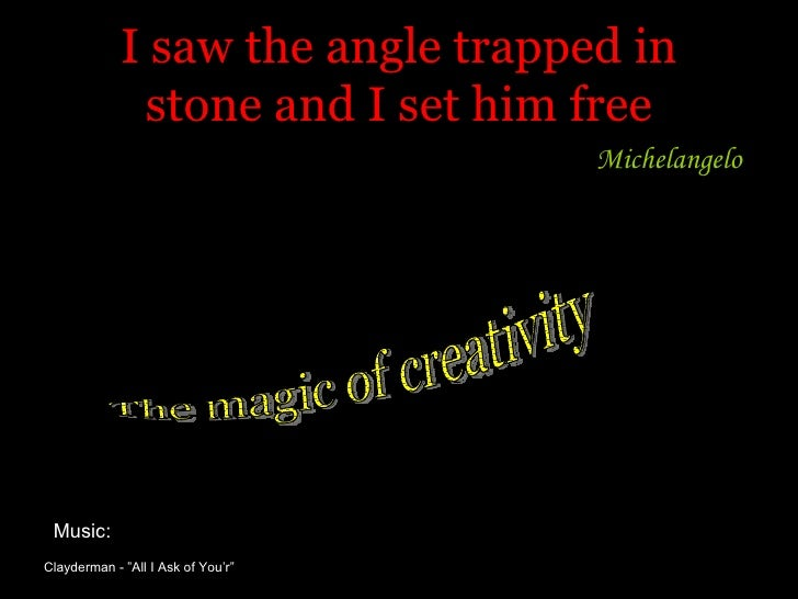 """I saw the angle trapped in stone and I set him free Michelangelo  The magic of creativity Clayderman - """"All I Ask of You'r..."""