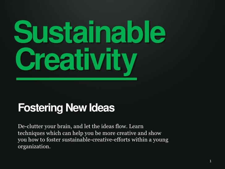Sustainable<br />Creativity<br />Fostering New Ideas<br />De-clutteryour brain, and let the ideas flow. Learn techniques ...