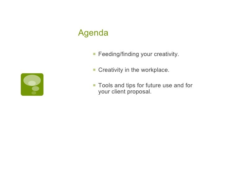 Agenda <ul><ul><li>Feeding/finding your creativity. </li></ul></ul><ul><ul><li>Creativity in the workplace. </li></ul></ul...