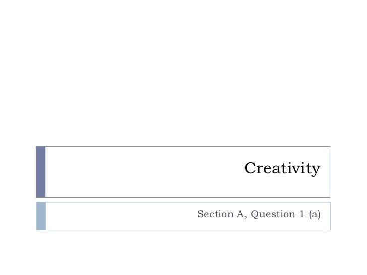 Creativity<br />Section A, Question 1 (a)<br />