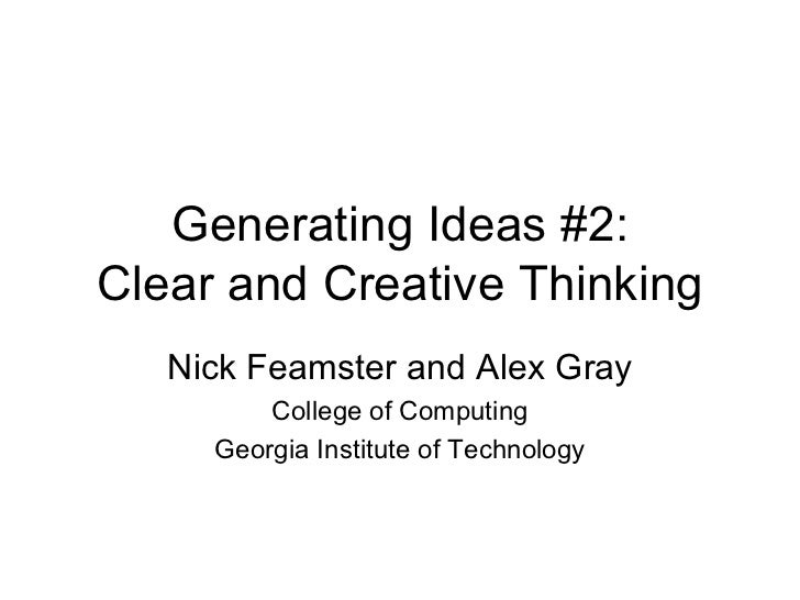 Generating Ideas #2: Clear and Creative Thinking Nick Feamster and Alex Gray College of Computing Georgia Institute of Tec...