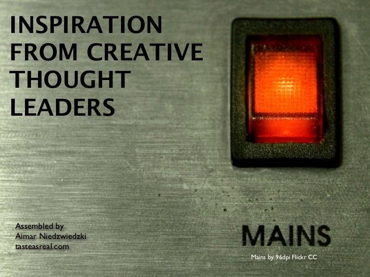INSPIRATIONFROM CREATIVETHOUGHTLEADERSAssembled byAimar Niedzwiedzkitasteasreal.com                     Mains by 96dpi Fli...