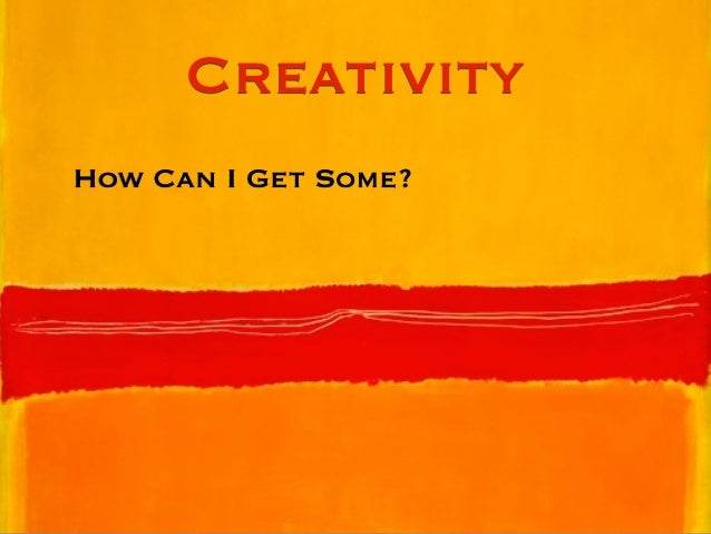 CreativityHow Can I Get Some?