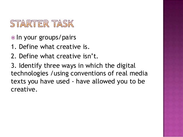 """ In your groups/pairs1. Define what creative is.2. Define what creative isn""""t.3. Identify three ways in which the digital..."""