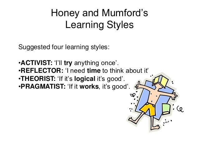 the manual of learning styles honey and mumford Honey-mumford – 1982  during the 1970s peter honey and alan mumford studied and expanded upon david kolb's learning model honey and mumford proposed that individuals needed to use one of four different learning styles in order to complete activities.