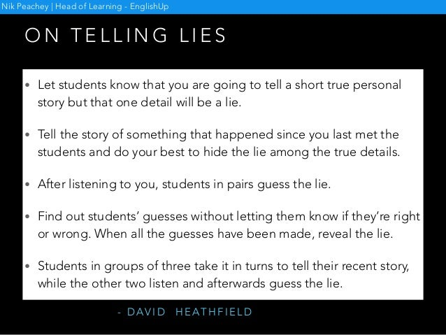 O N T E L L I N G L I E S • Let students know that you are going to tell a short true personal story but that one detail w...