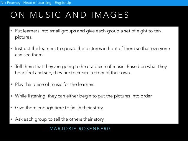 O N M U S I C A N D I M A G E S • Put learners into small groups and give each group a set of eight to ten pictures. • Ins...