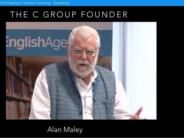 T H E C G R O U P F O U N D E R Nik Peachey   Head of Learning - EnglishUp Alan Maley