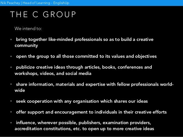 T H E C G R O U P We intend to: • bring together like-minded professionals so as to build a creative community • open the ...
